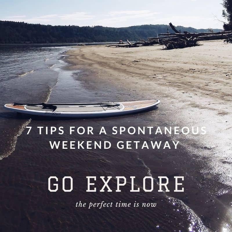 7 Tips for a SPONTANEOUS Weekend getaway